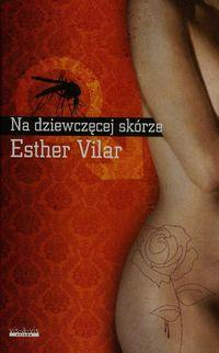Na dziewczęcej skórze - Vilar Esther