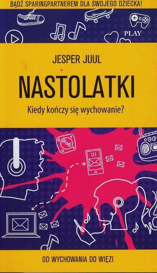 Nastolatki Kiedy kończy się wychowanie - Juul Jesper