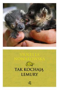 Tak kochają lemury - Violetta Nowakowska