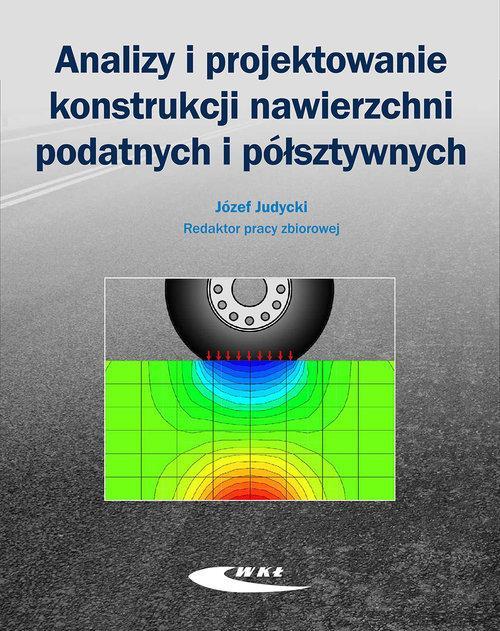 Analizy i projektowanie konstrukcji nawierzchni podatnych i półsztywnych