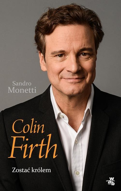 Colin Firth Zostać królem - Monetti Sandro