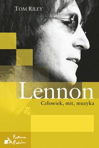 Lennon Człowiek, mit, muzyka - Riley Tom