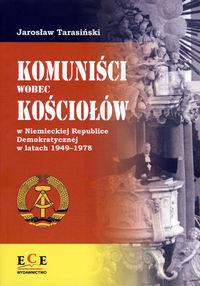 Komuniści wobec Kościołów w Niemieckiej Republice Demokratycznej w latach 1949-1978 - Tarasiński Jarosław