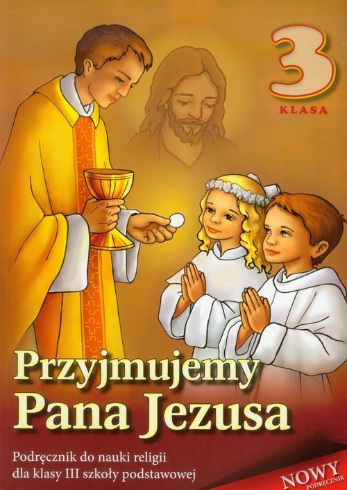 Przyjmujemy Pana Jezusa 3 Religia Podręcznik - brak