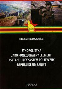 Etnopolityka jako funkcjonalny element kształtujący system polityczny Republiki Zimbabwe - Chołaszczyński Krystian