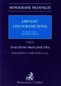 Jawność i jej ograniczenia Tom 4 Znaczenie orzecznictwa - prof. n. dr hab. Grażyna Szpor, prof. UKSW dr. hab. Małgorzata Jaśkowska