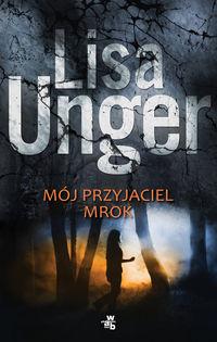 Mój przyjaciel mrok - Unger Lisa