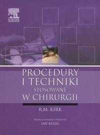 Procedury i techniki stosowane w chirurgii - Kirk R.M.
