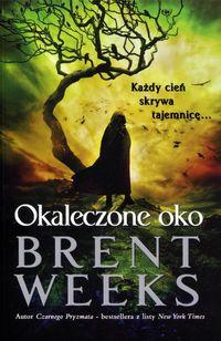 Powiernik Światła Księga 3 Okaleczone oko - Weeks Brent