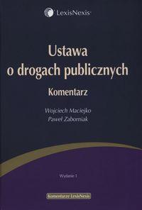 Ustawa o drogach publicznych Komentarz - Maciejko Wojciech, Zaborniak Paweł