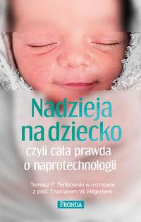 Nadzieja na dziecko czyli cała prawda o naprotechnologii - Terlikowski Tomasz P., Hilgers Thomas