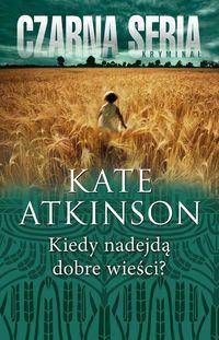 Kiedy nadejdą dobre wieści? - Atkinson Kate