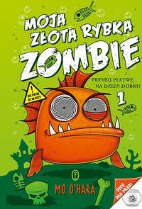 Moja złota rybka zombie 1 Przybij płetwę na dzień dobry! - O'Hara Mo