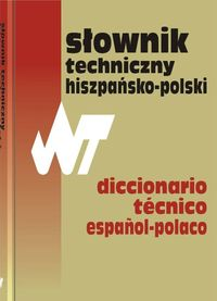 Słownik techniczny hiszpańsko-polski Dictionario tecnico espanol-polaco - Weroniecki Tadeusz