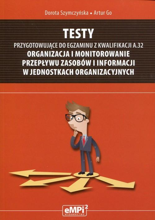 Testy przygotowujące do egzaminu z kwalifikacji A.32 Organizacja i monitorowanie przepływu zasobów i informacji w jednostkach or