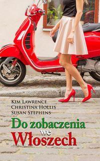 Do zobaczenia we Włoszech - Lawrence Kim, Hollis Christina, Stephens Susan