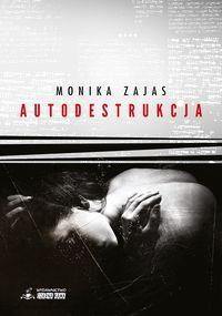 Autodestrukcja - Zajas Monika