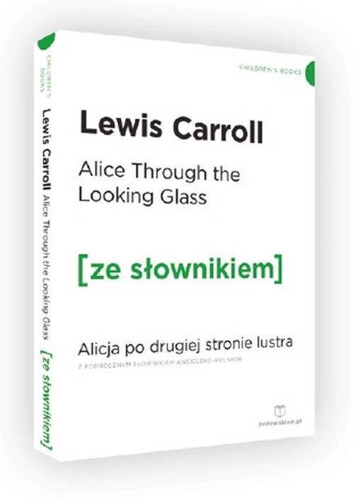 Alice Through the Looking-Glass. Alicja po drugiej stronie lustra z podręcznym słownikiem angielsko-polskim - Carroll Lewis