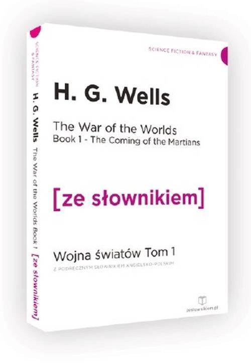 The War of the Worlds. Book 1 The Coming of the Martians. Wojna Światów. Tom 1. Przybycie Marsjan z podręcznym słownikiem angiel - Wells H. G.
