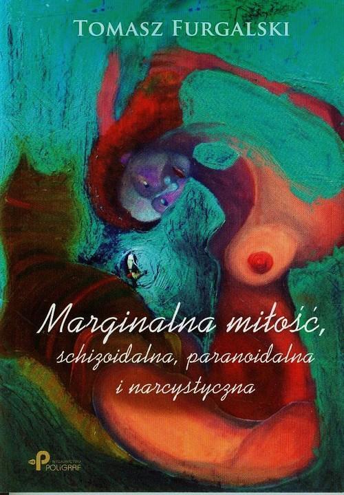 Marginalna miłość, schizoidalna, paranoidalna i narcystyczna - Furgalski Tomasz