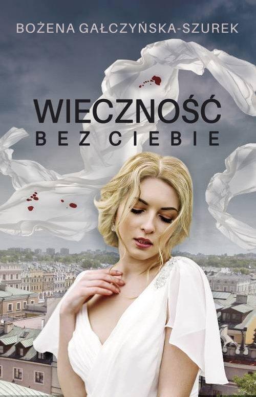 Wieczność bez ciebie - Gałczyńska-Szurek Bożena