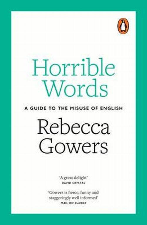 Horrible Words A Guide to the Misuse of English - Gowers Rebecca