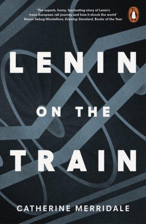 Lenin on the Train - Merridale Catherine