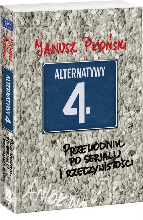 Alternatywy 4 Przewodnik po serialu i rzeczywistości - Płoński Janusz