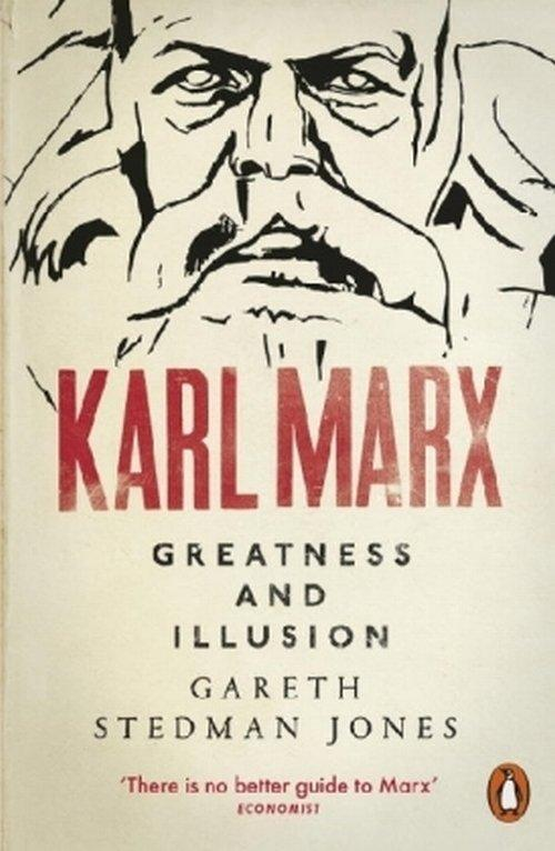 Karl Marx Greatness and Illusion - Jones Gareth Stedman