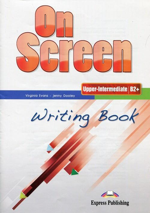 On Screen Upper-Intermediate B2+ Writing Book - Evans Virginia, Dooley Jenny