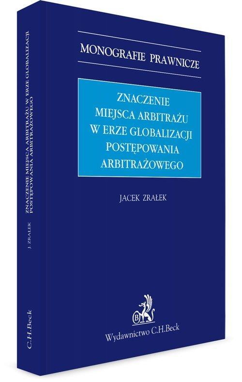 Znaczenie miejsca arbitrażu w erze globalizacji postępowania arbitrażowego - Zrałek Jacek