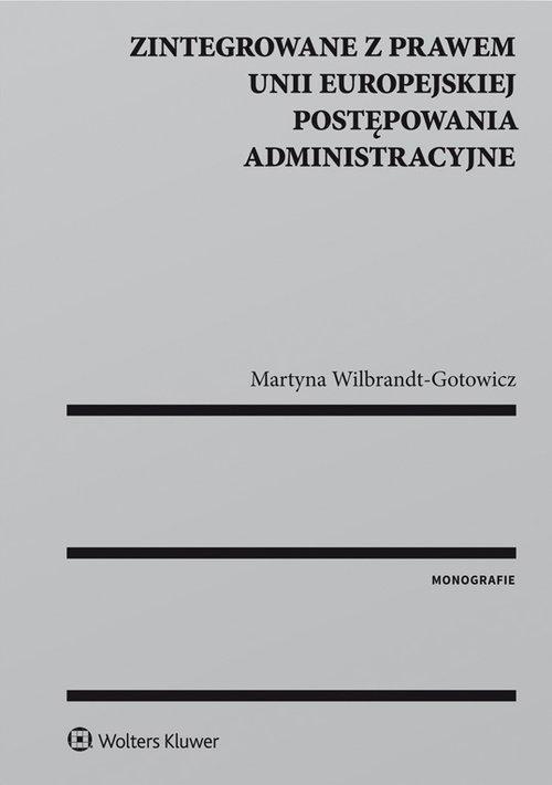 Zintegrowane z prawem Unii Europejskiej postępowania administracyjne - Wilbrandt-Gotowicz Martyna