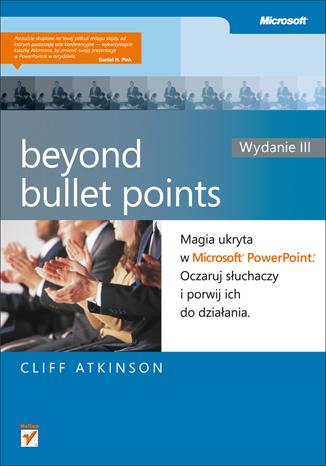 Beyond Bullet Points. Magia ukryta w Microsoft PowerPoint. Oczaruj słuchaczy i porwij ich do działania. Wydanie III