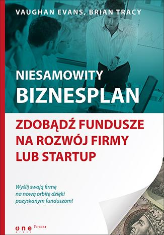 Niesamowity biznesplan. Zdobądź fundusze na rozwój firmy lub startup